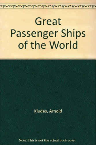 Great Passenger Ships of the World Volumes 1 - 6: Arnold Kludas