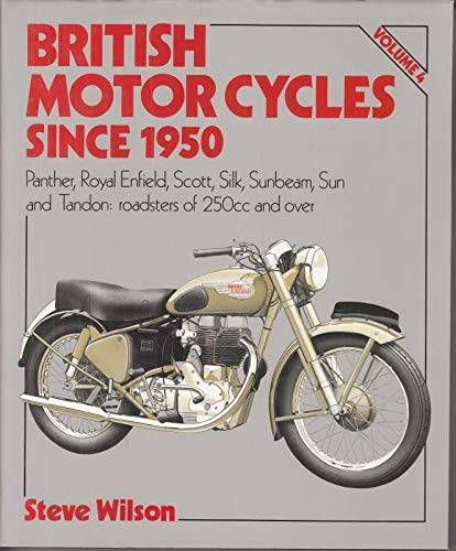 9780850598308: British Motor Cycles Since 1950: Panther, Royal Enfield, Scott, Silk, Sunbeam, Sun and Tandon Roadsters of 250c.c v. 4