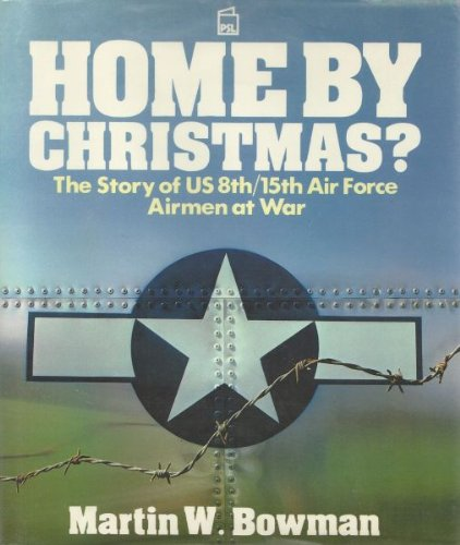 Home By Christmas?: Story of US Airmen at War.