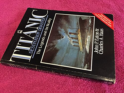 Titanic, Destination Disaster: The Legends and Reality: Eaton, John P.