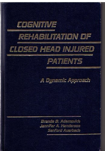 Cognitive Rehabilitation of Closed Head Injured Patients: A Dynamic Approach: Brenda B. Adamovich