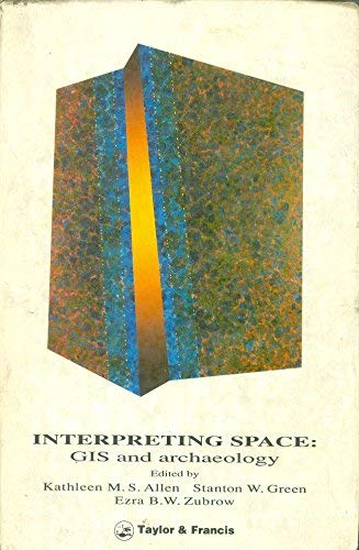 9780850668247: Interpreting Space: GIS and Archaeology. Applications of Geographic Information Systems