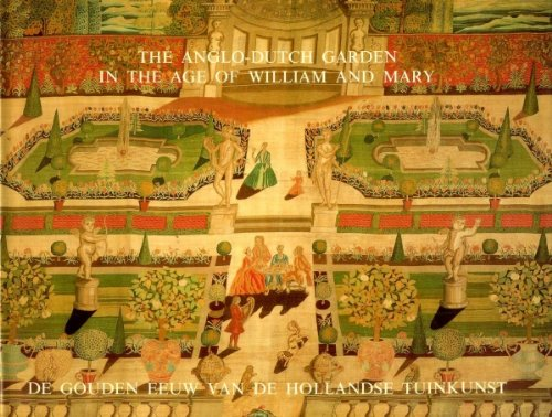 THE ANGLO-DUTCH GARDEN IN THE AGE OF WILLIAM AND MARY // De Gouden Eeuw van de Hollandse Tuinkunst