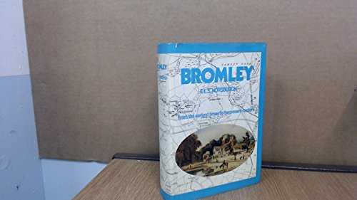 Bromley Kent from the Earliest Times to the Present Century with a Chapter on the Manor and Palace ...