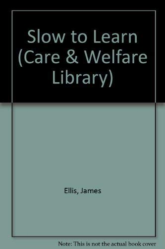 The slow to learn (The Care and welfare library): James W Ellis