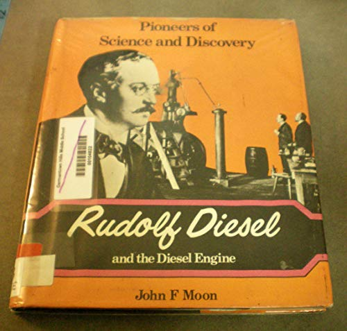 Rudolf Diesel and the Diesel Engine (Pioneers: John F. Moon