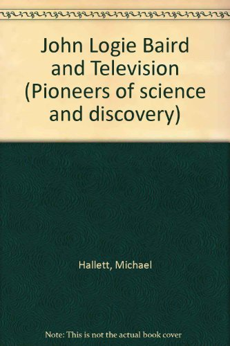 9780850782288: John Logie Baird and Television (Pioneers of science and discovery)