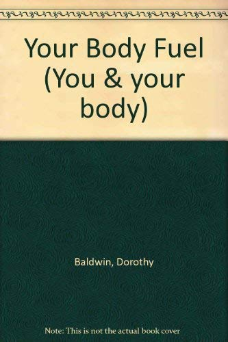 Your Body Fuel (You & your body) (0850783321) by Baldwin, Dorothy; Lister, Claire
