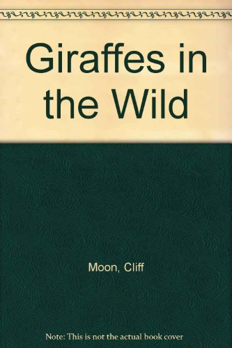Giraffes in the Wild (9780850784459) by Cliff Moon