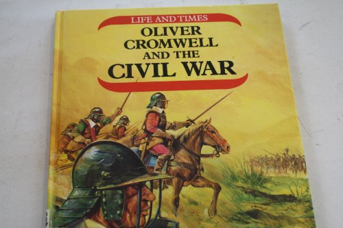 Oliver Cromwell And The Civil War (Life: White-Thomson