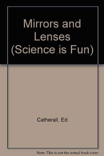 Mirrors and Lenses (Science is Fun): Catherall, Ed