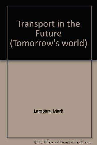 Transport In The Future (Tomorrow's World) (0850787122) by Mark Lambert