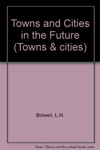 Towns and Cities in the Future (Towns & cities): Bolwell, L.H., Lines, C.J.