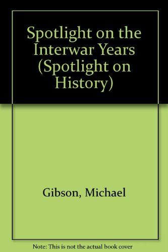Spotlight On The Inter-War Years (Spotlight on History): Michael Gibson