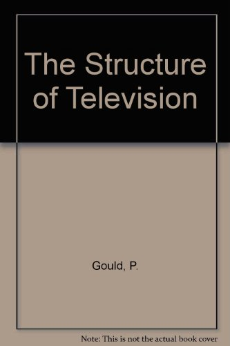 The Structure of Television: Gould, P., etc., Johnson, J.H., Chapman, G.H.