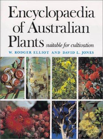 Encyclopaedia of Australian Plants Suitable for Cultivation: Elliot, W.Rodger; Jones,