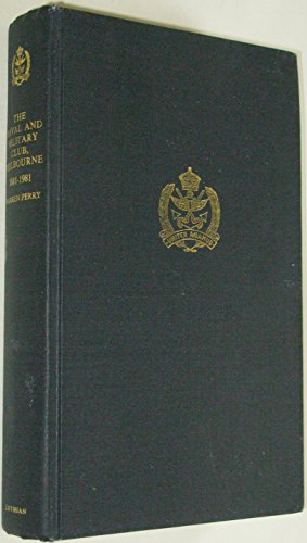 The Naval and Military Club, Melbourne : a History of its First Hundred Years, 1881-1981
