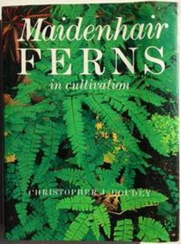 Maidenhair Ferns in Cultivation: Christopher J. Goudey