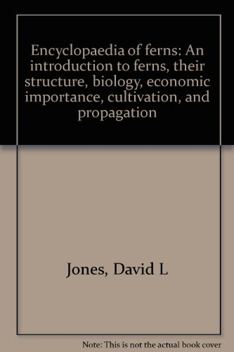 Encyclopaedia of ferns: An introduction to ferns, their structure, biology, economic importance, cultivation, and propagation (9780850911947) by David L Jones