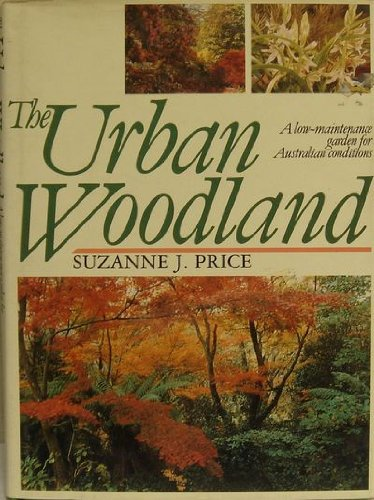 The Urban Woodland: A Low-Maintenance Garden for Australian Conditions.