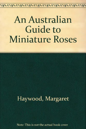 An Australian Guide to Miniature Roses