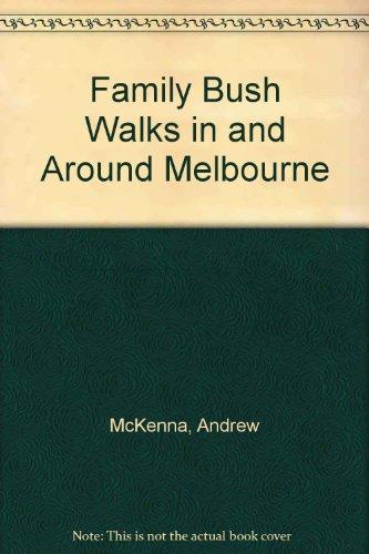 Family Bushwalks in and Around Melbourne: McKenna, Andrew; Thompson, Joanna