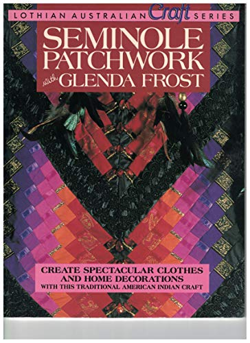 9780850915839: Seminole Patchwork (Lothian Australian Craft Series)