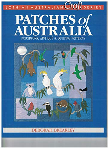 Patches of Australia: Patchwork, Applique & Quilting Patterns: Brearley, Deborah