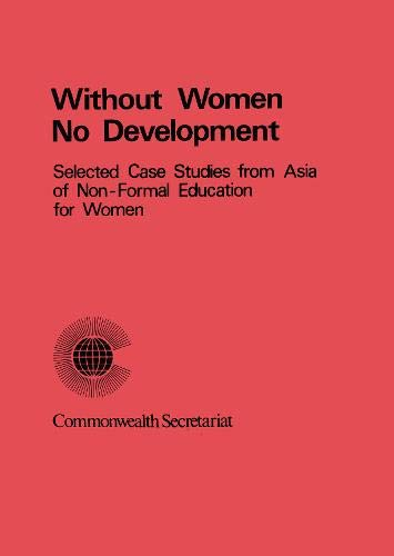 9780850922837: Without Women, No Development: Selected Case Studies from Asia of Nonformal Education for Women