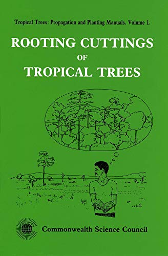 9780850923940: Rooting Cuttings of Tropical Trees (Tropical Trees, Propogation and Planting Manuals Series)