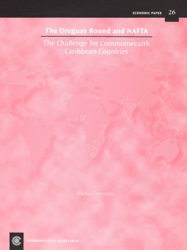 The Uruguay Round and Nafta: The Challenge for Commonwealth Caribbean Countries No 26: Michael ...