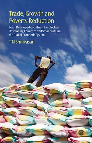 Trade, Growth and Poverty Reduction: Least Developed Countries, Landlocked Developing Countries and Small States in the Global Economic System (0850928966) by T.N. Srinivasan