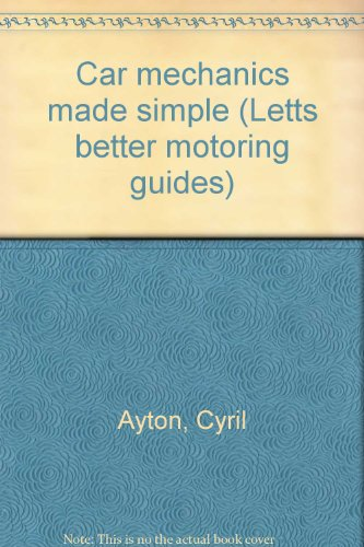 Car mechanics made simple (Letts better motoring: Ayton, Cyril