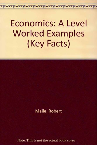 GCE A-Level Economics Worked Examples [Letts Key Facts]: Maile, Roger