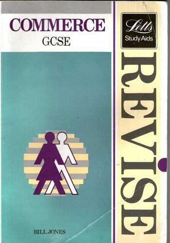 Revise Commerce - Complete Revision Course for G.C.S.E. (Letts Study Aid) (0850977770) by Bill Jones