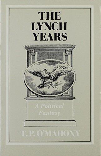 THE LYNCH YEARS. A Political Fantasy: O'Mahony, T. P