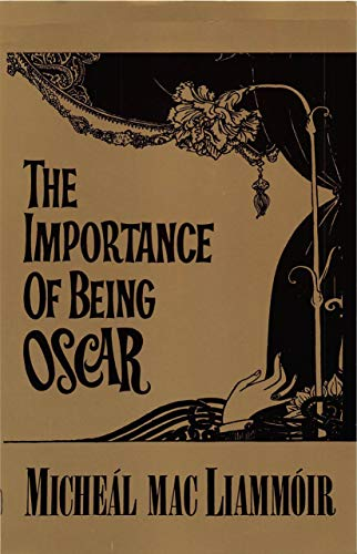 The Importance of Being Oscar: Entertainment on the Life and Works of Oscar Wilde: MacLiammoir, ...