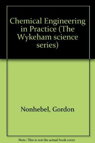Chemical Engineering in Practice (The Wykeham science series 28): Nonhebel, Gordon
