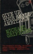 9780851103525: Give Up Your Small Ambitions