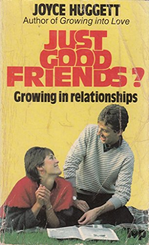 JUST GOOD FRIENDS?: GROWING IN RELATIONSHIPS (0851104657) by JOYCE HUGGETT
