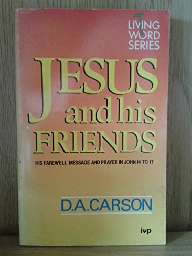 Jesus and His Friends: His Farewell Message and Prayer in John 14 to 17 (0851104754) by D.A. Carson