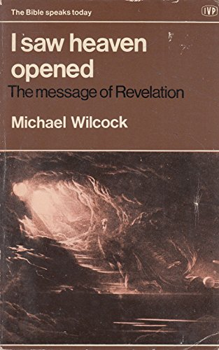 I Saw Heaven Opened: The Message of: Wilcock, Michael
