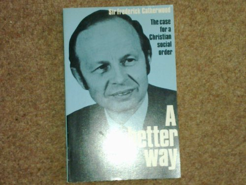 Better Way: Case for a Christian Social: Catherwood, Sir Fred