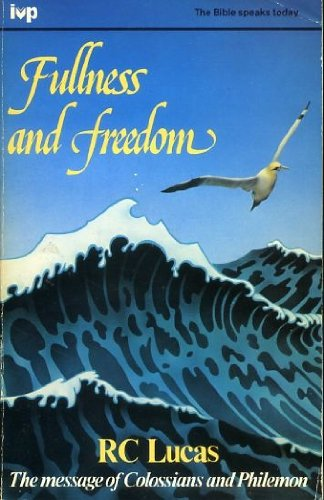 Fullness and Freedom: The Message of Colossians and Philemon (The Bible Speaks Today series): ...