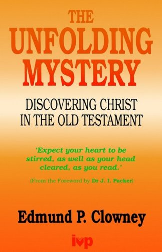 The Unfolding Mystery: Discovering Christ in the Old Testament (0851106900) by Edmund P. Clowney