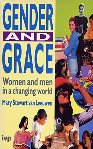 Gender and Grace: Women and Men in a Changing World: Mary Stewart Van Leeuwen