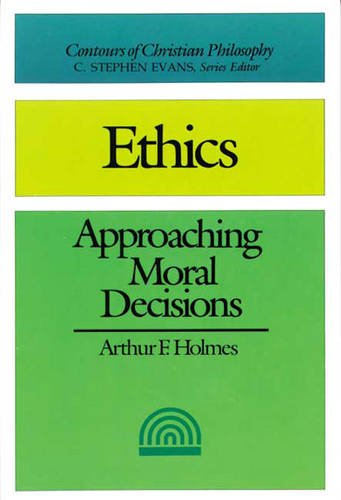 9780851107240: Ethics Approaching Moral Decisions (Contours of Christian Philosophy)