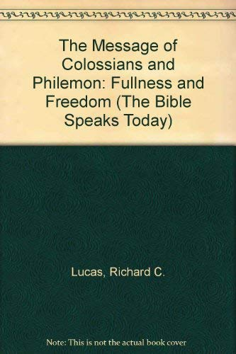 9780851107363: The Message of Colossians and Philemon: Fullness and Freedom (The Bible Speaks Today)