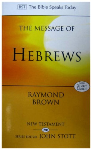 9780851107387: The Message of Hebrews: Christ Above All (The Bible Speaks Today)