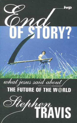 End of Story: What Jesus Said About the Future of the World: Travis, Stephen